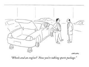 """""""Wheels and an engine?  Now you're talking sports package."""" - New Yorker Cartoon by Alex Gregory"""