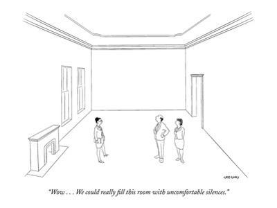 """""""Wow . . . We could really fill this room with uncomfortable silences."""" - New Yorker Cartoon by Alex Gregory"""