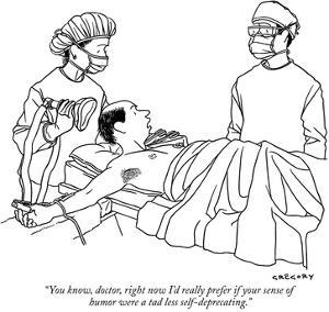 """""""You know, doctor, right now I'd really prefer if your sense of humor were…"""" - New Yorker Cartoon by Alex Gregory"""