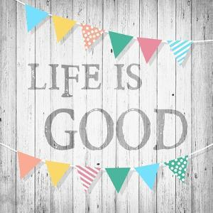Life is Good by Alicia Soave