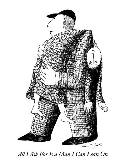 All I Ask For Is a Man I Can Lean On - New Yorker Cartoon-Mimi Gnol?-Premium Giclee Print