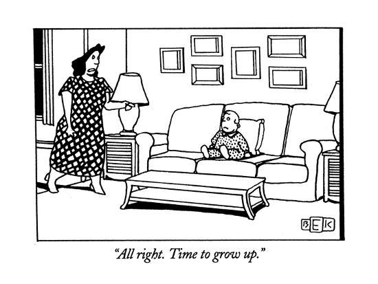 """""""All right. Time to grow up."""" - New Yorker Cartoon-Bruce Eric Kaplan-Premium Giclee Print"""