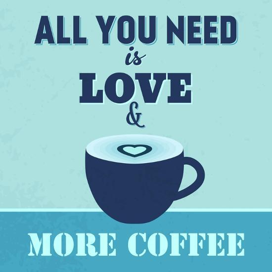 All You Need Is Love and More Coffee 1-Lorand Okos-Art Print