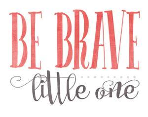 Be Brave Little One - Pink by Alli Rogosich