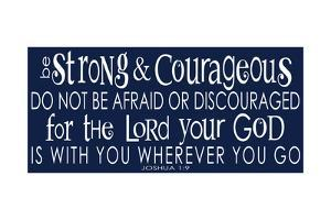 Be Strong and Courageous II by Alli Rogosich