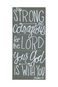 Be Strong & Courageous by Alli Rogosich
