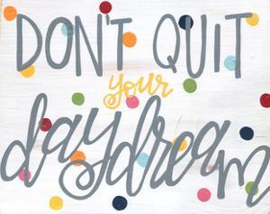 Don't Quit Your Daydream by Alli Rogosich