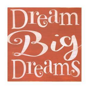 Dream Big Dreams by Alli Rogosich
