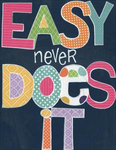 Easy Never Does It by Alli Rogosich