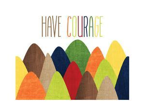 Have Courage by Alli Rogosich
