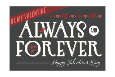 Always and Forever Happy Valentines Day-Lantern Press-Art Print