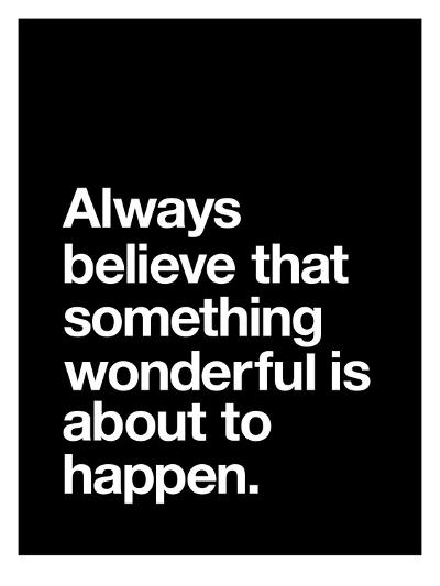 Always Believe That Something Wonderful is About to Happen-Brett Wilson-Art Print