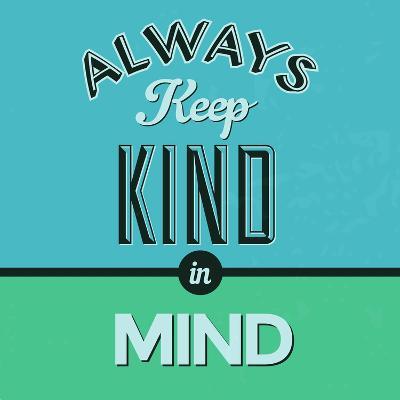 Always Keep Kind in Mind 1-Lorand Okos-Art Print