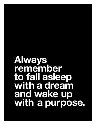 Always Remember to Fall Asleep with a Dream and Wake Up With a Purpose-Brett Wilson-Art Print