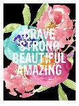 Brave,Strong, Beautiful, Amazing-Amy Brinkman-Art Print