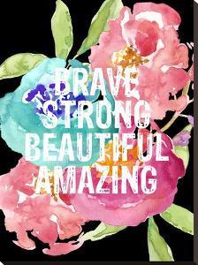 Brave,Strong, Beautiful, Amazing by Amy Brinkman