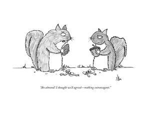 """An almond! I thought we'd agreed?nothing extravagant."" - New Yorker Cartoon"