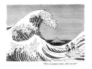 """We're in Japanese waters, that's for sure."" - New Yorker Cartoon by Anatol Kovarsky"