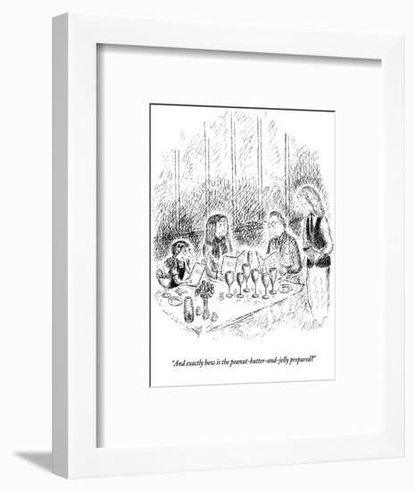 """""""And exactly how is the peanut-butter-and-jelly prepared?"""" - New Yorker Cartoon-Edward Koren-Framed Premium Giclee Print"""