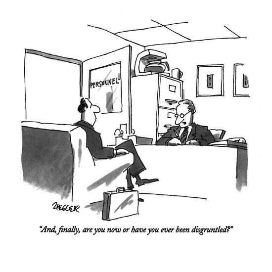"""""""And, finally, are you now or have you ever been disgruntled?"""" - New Yorker Cartoon-Jack Ziegler-Premium Giclee Print"""