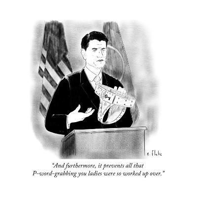 """""""And furthermore, it prevents all that P-word-grabbing you ladies were so ?"""" - Cartoon-Emily Flake-Premium Giclee Print"""