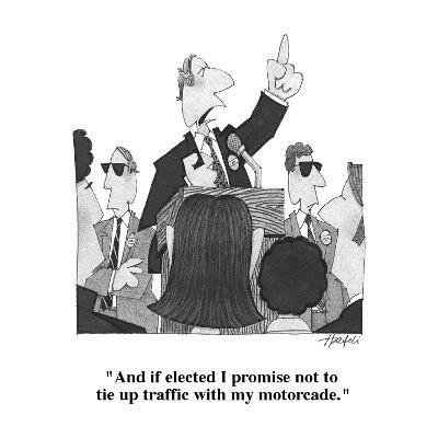 """""""And if elected I promise not to tie up traffic with my motorcade."""" - Cartoon-William Haefeli-Premium Giclee Print"""