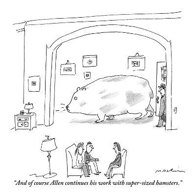 """""""And of course Allen continues his work with super-sized hamsters."""" - New Yorker Cartoon-Michael Maslin-Premium Giclee Print"""
