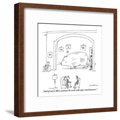"""And of course Allen continues his work with super-sized hamsters."" - New Yorker Cartoon-Michael Maslin-Framed Premium Giclee Print"