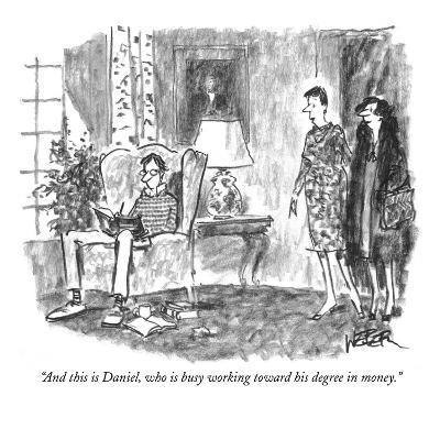 """And this is Daniel, who is busy working toward his degree in money."" - New Yorker Cartoon-Robert Weber-Premium Giclee Print"