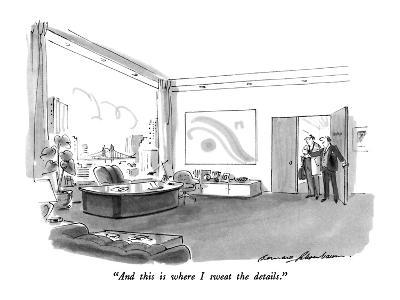"""And this is where I sweat the details."" - New Yorker Cartoon-Bernard Schoenbaum-Premium Giclee Print"