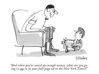 """And when you've saved up enough money, what are you going to say in in yo?"" - New Yorker Cartoon-Dana Fradon-Premium Giclee Print"