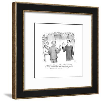 """""""...And will to the best of my ability, which is terrific ability"""" - New Yorker Cartoon-Paul Noth-Framed Premium Giclee Print"""