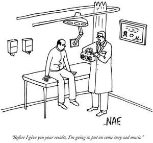 """Before I give you your results, I'm going to put on some very sad music."" - New Yorker Cartoon by Andy McKay"