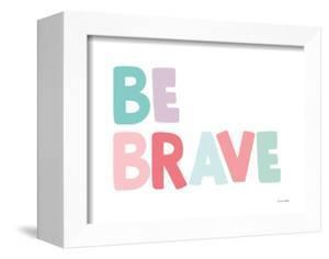 Be Brave by Ann Kelle