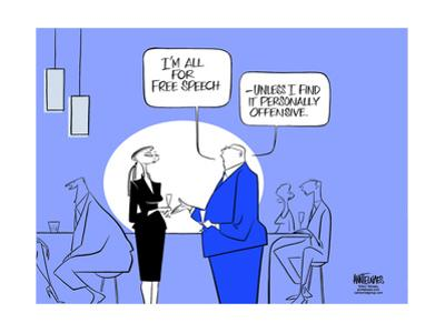 """""""I'm all for free speech - unless I find it personally offensive."""" by Ann Telnaes"""