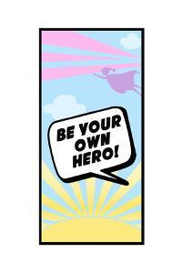 Be Your Own Hero by Anna Quach