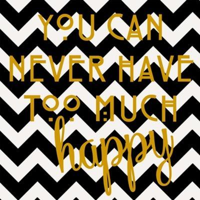 You Can Never Have Too Much Happy by Anna Quach