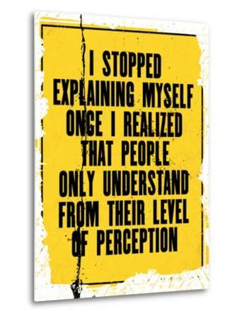 Inspiring Motivation Quote with Text I Stopped Explaining Myself Once I Realized that People Only U