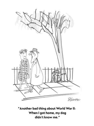 """Another bad thing about World War II:  When I got home, my dog didn't kno?"" - Cartoon-Boris Drucker-Premium Giclee Print"