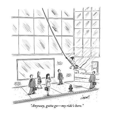 """""""Anyway, gotta go?my ride's here."""" - New Yorker Cartoon-Tom Cheney-Premium Giclee Print"""
