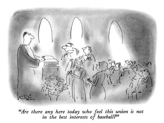 """""""Are there any here today who feel this union is not in the best interests…"""" - New Yorker Cartoon-Arnie Levin-Premium Giclee Print"""