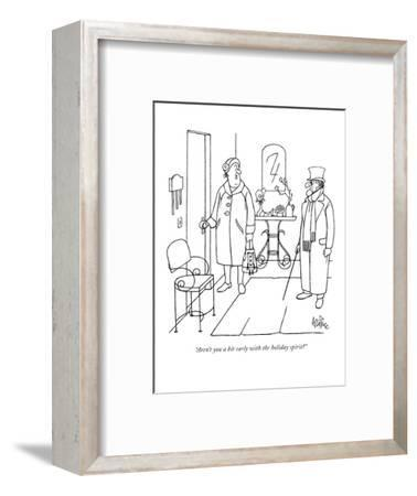 """""""Aren't you a bit early with the holiday spirit?"""" - New Yorker Cartoon-George Price-Framed Premium Giclee Print"""