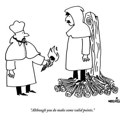 """""""Although you do make some valid points."""" - New Yorker Cartoon"""