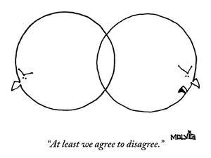 """""""At least we agree to disagree."""" - New Yorker Cartoon by Ariel Molvig"""