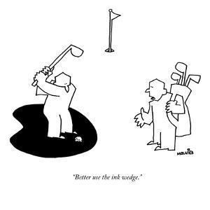 """""""Better use the ink wedge."""" - New Yorker Cartoon by Ariel Molvig"""