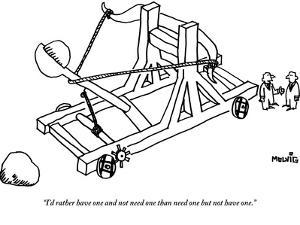 """""""I'd rather have one and not need one than need one but not have one."""" - New Yorker Cartoon by Ariel Molvig"""