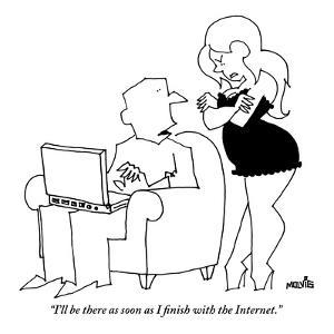 """""""I'll be there as soon as I finish with the Internet.""""  - New Yorker Cartoon by Ariel Molvig"""