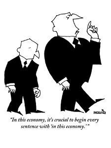 """""""In this economy, it's crucial to begin every sentence with 'in this econo?"""" - New Yorker Cartoon by Ariel Molvig"""