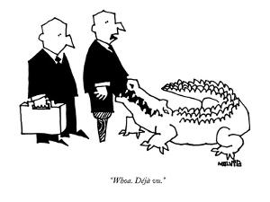"""Whoa. Déjà vu.""  - New Yorker Cartoon by Ariel Molvig"
