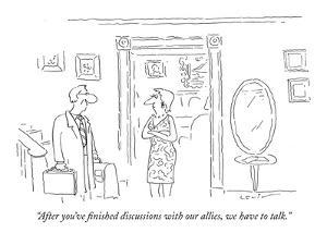"""After you've finished discussions with our allies, we have to talk."" - New Yorker Cartoon by Arnie Levin"